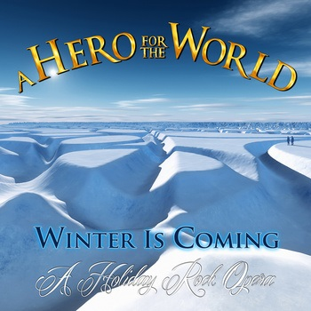 A Hero For The WorldWinter Is Coming (A Holiday Rock Opera)